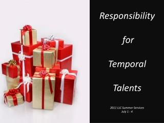 Responsibility   for   Temporal   Talents  2011 LLC Summer Services July 1 - 4