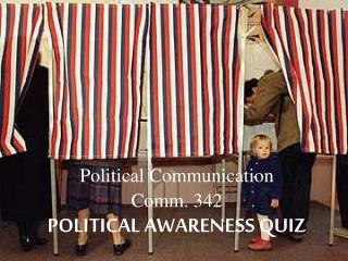 Political Communication Comm. 342  POLITICAL AWARENESS QUIZ