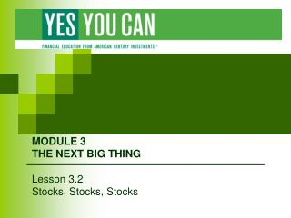 MODULE 3 THE NEXT BIG THING  Lesson 3.2 Stocks, Stocks, Stocks