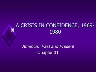 A CRISIS IN CONFIDENCE, 1969-1980