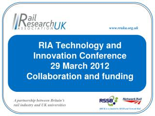 RIA Technology and Innovation Conference 29 March 2012 Collaboration and funding