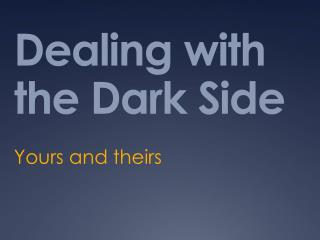 Dealing with the Dark Side