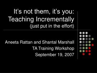 It s not them, it s you: Teaching Incrementally just put in the effort