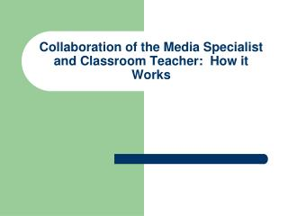 Collaboration of the Media Specialist and Classroom Teacher:  How it Works