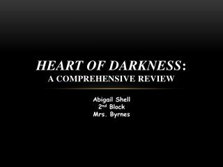 Heart of Darkness: a Comprehensive review