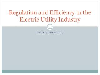 Regulation and Efficiency in the Electric Utility Industry
