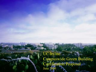 UC Irvine Campuswide Green Building  Certification Proposal June 2006