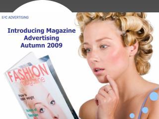 Introducing Magazine Advertising  Autumn 2009