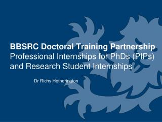 BBSRC Doctoral Training Partnership Professional Internships for PhDs PIPs and Research Student Internships