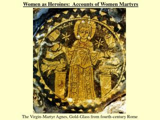 Women as Heroines:  Accounts of Women Martyrs
