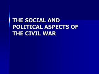 THE SOCIAL AND POLITICAL ASPECTS OF THE CIVIL WAR