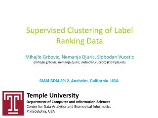 Supervised Clustering of Label Ranking Data   Mihajlo Grbovic, Nemanja Djuric, Slobodan Vucetic  {mihajlo.grbovic, neman