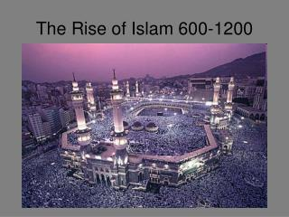 The Rise of Islam 600-1200
