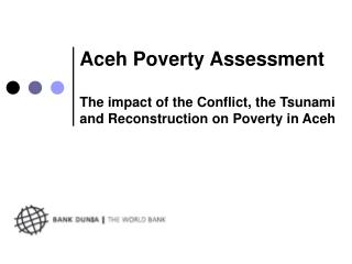 Aceh Poverty Assessment  The impact of the Conflict, the Tsunami and Reconstruction on Poverty in Aceh