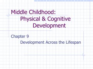 Middle Childhood:   Physical  Cognitive           Development