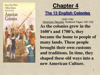 As the colonies grew in the 1600 s and 1700 s, they became the home to people of many lands. These people brought their