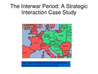 The Interwar Period: A Strategic Interaction Case Study