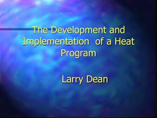 The Development and Implementation  of a Heat Program