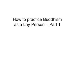 How to practice Buddhism as a Lay Person   Part 1