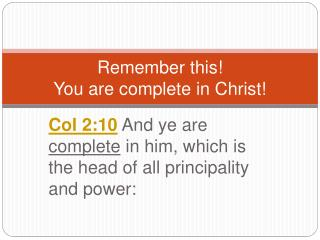 Remember this You are complete in Christ
