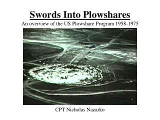 Swords Into Plowshares An overview of the US Plowshare Program 1958-1975