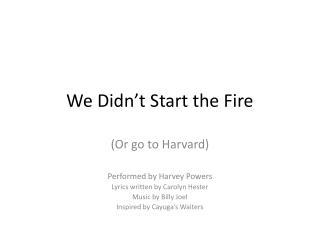 We Didn t Start the Fire