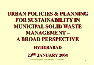 URBAN POLICIES  PLANNING FOR SUSTAINABILITY IN MUNICIPAL SOLID WASTE MANAGEMENT    A BROAD PERSPECTIVE  HYDERABAD 23RD J