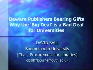Beware Publishers Bearing Gifts Why the  Big Deal  is a Bad Deal for Universities