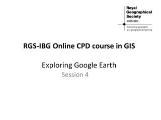 RGS-IBG Online CPD course in GIS   Exploring Google Earth