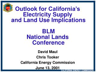Outlook for California s  Electricity Supply  and Land Use Implications  BLM National Lands  Conference