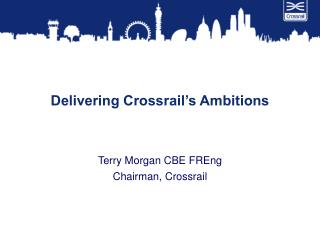 Delivering Crossrail s Ambitions
