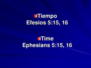 Tiempo                                   Efesios 5:15, 16  Time                                 Ephesians 5:15, 16