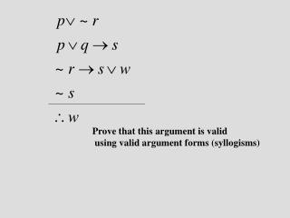 Prove that this argument is valid  using valid argument forms syllogisms