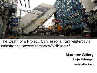 The Death of a Project: Can lessons from yesterday s catastrophe prevent tomorrow s disaster