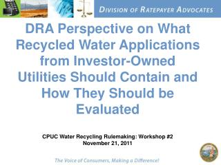 DRA Perspective on What Recycled Water Applications from Investor-Owned Utilities Should Contain and How They Should be