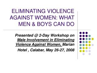 ELIMINATING VIOLENCE AGAINST WOMEN: WHAT MEN  BOYS CAN DO