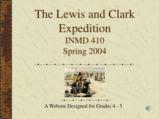 The Lewis and Clark Expedition INMD 410 Spring 2004