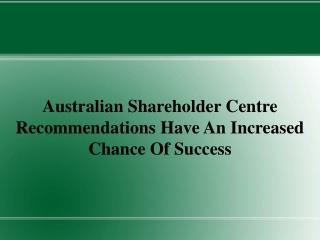 Australian Shareholder Centre Recommendations Have An Increa