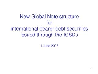New Global Note structure for international bearer debt securities issued through the ICSDs   1 June 2006