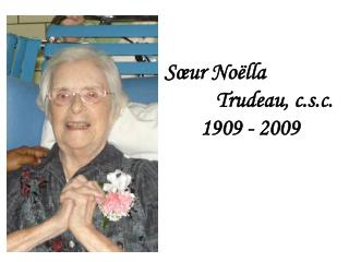 S ur No lla           Trudeau, c.s.c. 1909 - 2009