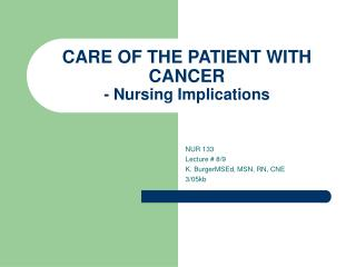 CARE OF THE PATIENT WITH CANCER - Nursing Implications