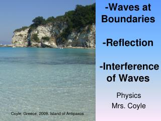 -Waves at Boundaries  -Reflection   -Interference of Waves