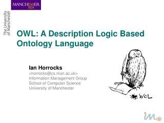 OWL: A Description Logic Based  Ontology Language