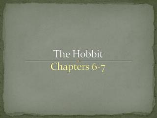 The Hobbit  Chapters 6-7