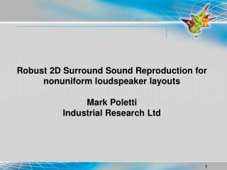 Robust 2D Surround Sound Reproduction for nonuniform loudspeaker layouts  Mark Poletti Industrial Research Ltd