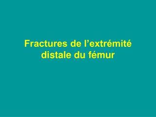 Fractures de l extr mit  distale du f mur