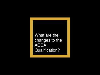 What are the changes to the ACCA Qualification
