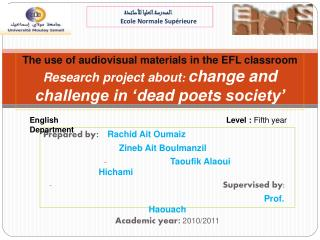 The use of audiovisual materials in the EFL classroom Research project about: change and challenge in  dead poets soc
