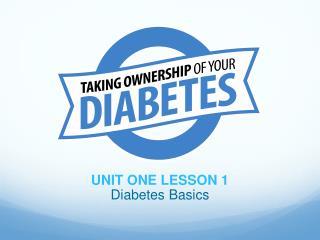 UNIT ONE LESSON 1 Diabetes Basics