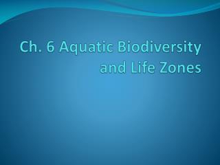 Ch. 6 Aquatic Biodiversity and Life Zones
